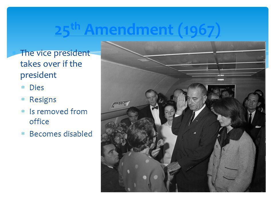25th Amendment (1967) The vice president takes over if the president