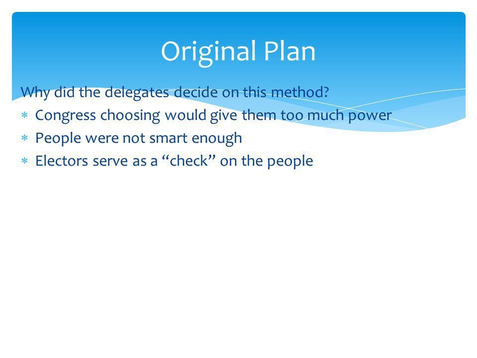 Original Plan Why did the delegates decide on this method