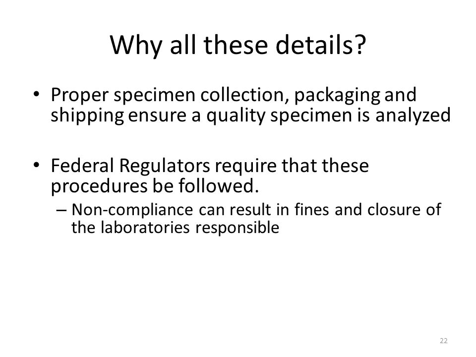 Why all these details Proper specimen collection, packaging and shipping ensure a quality specimen is analyzed.