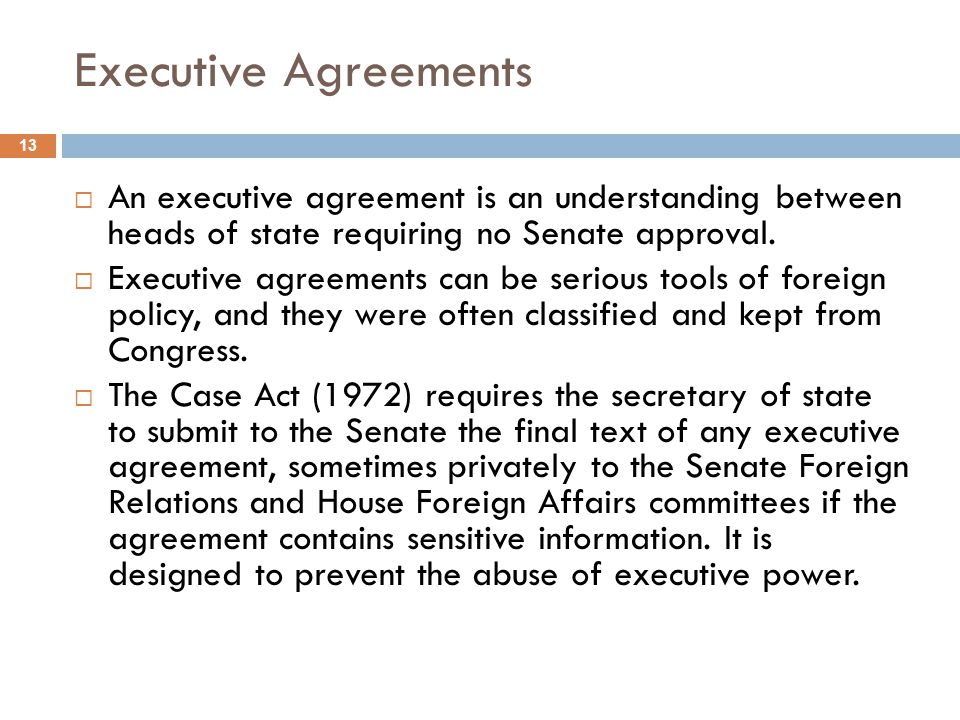 Executive Agreements An executive agreement is an understanding between heads of state requiring no Senate approval.