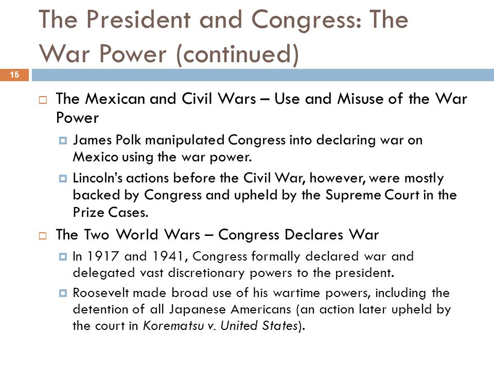 The President and Congress: The War Power (continued)