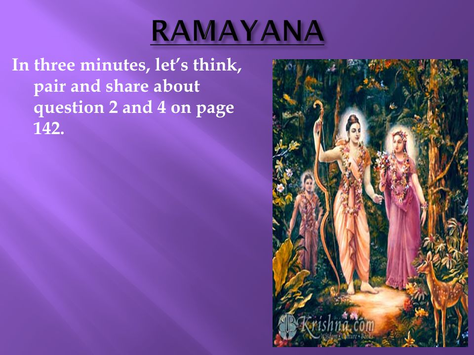 RAMAYANA In three minutes, let's think, pair and share about question 2 and 4 on page 142. 5