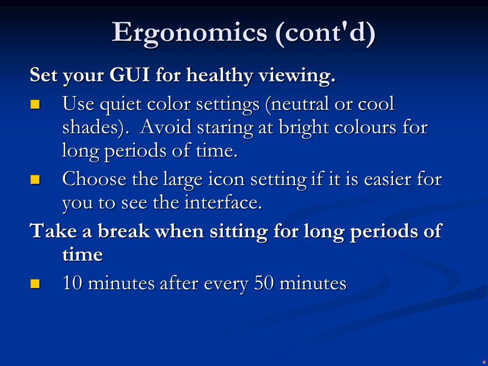Ergonomics (cont d) Set your GUI for healthy viewing.