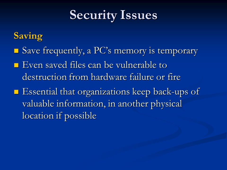 Security Issues Saving Save frequently, a PC's memory is temporary