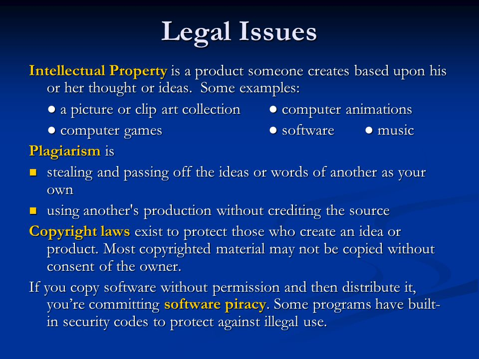 Legal Issues Intellectual Property is a product someone creates based upon his or her thought or ideas. Some examples: