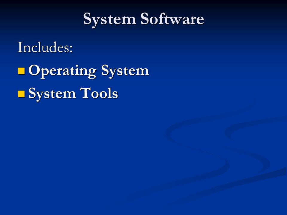 System Software Includes: Operating System System Tools