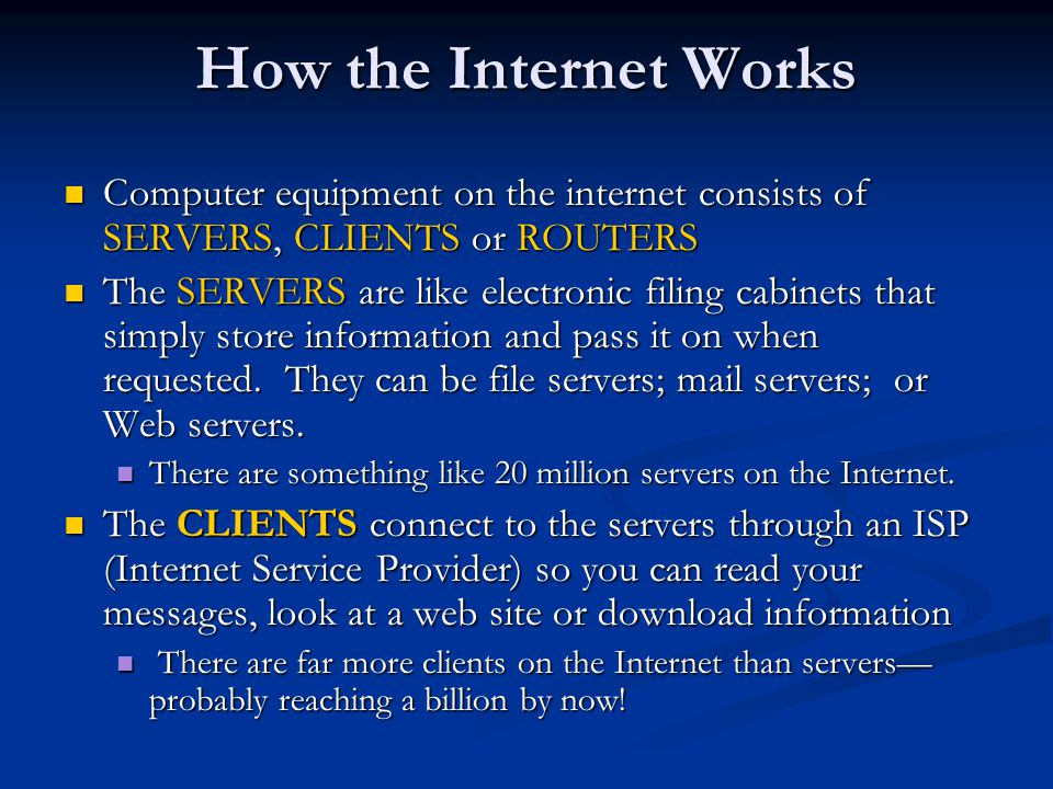 How the Internet Works Computer equipment on the internet consists of SERVERS, CLIENTS or ROUTERS.