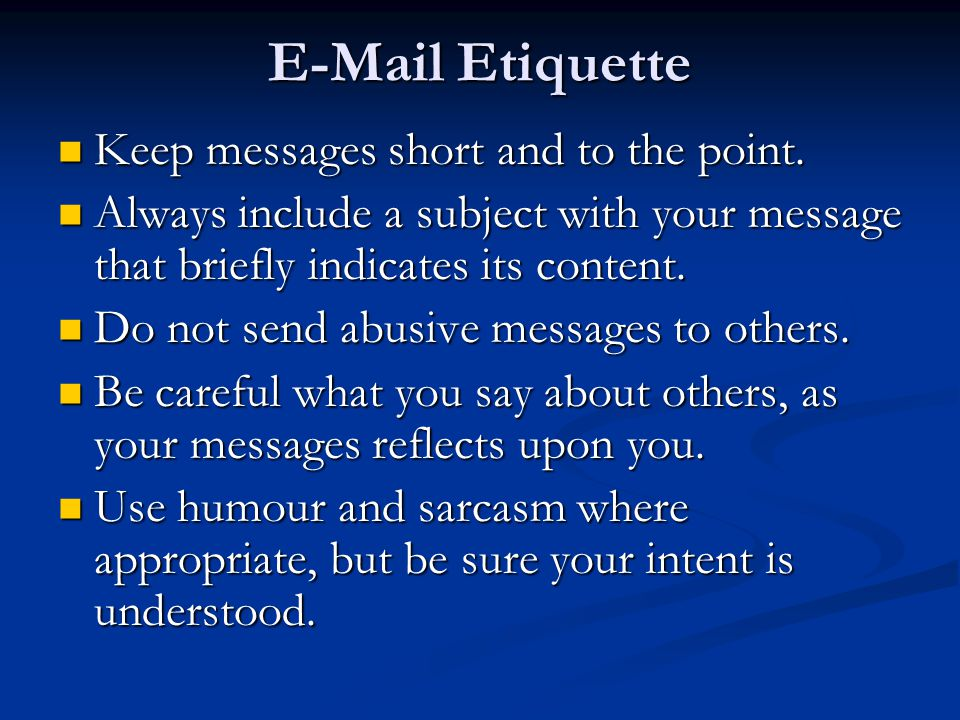 E-Mail Etiquette Keep messages short and to the point.