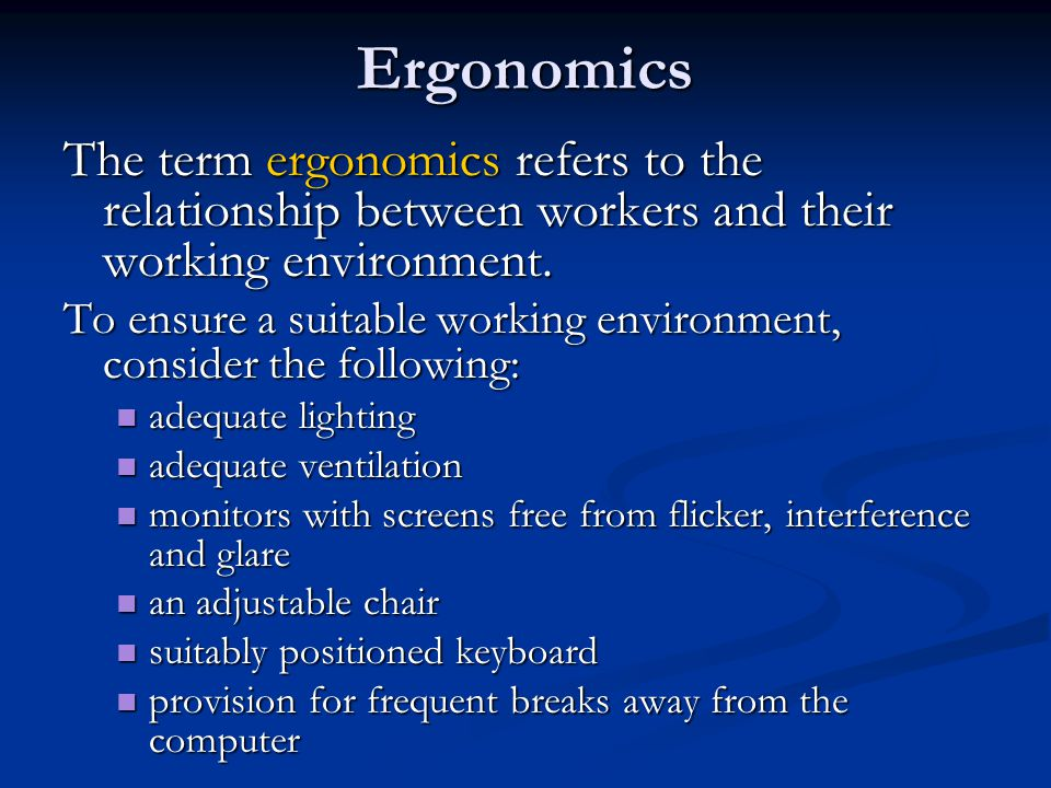 Ergonomics The term ergonomics refers to the relationship between workers and their working environment.