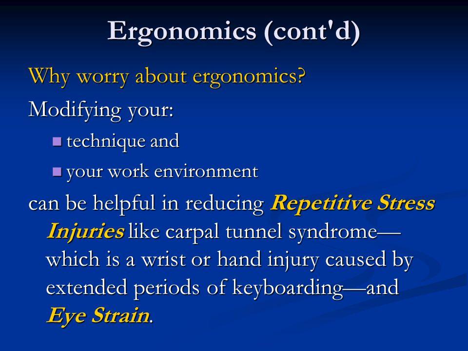 Ergonomics (cont d) Why worry about ergonomics Modifying your: