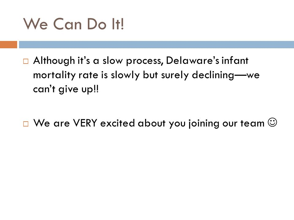 We Can Do It! Although it's a slow process, Delaware's infant mortality rate is slowly but surely declining—we can't give up!!