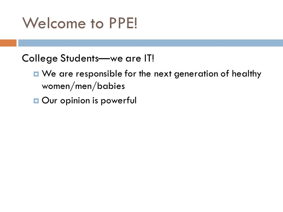 Welcome to PPE! College Students—we are IT!