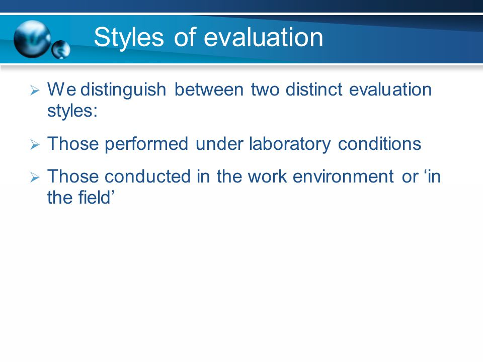 Styles of evaluation We distinguish between two distinct evaluation styles: Those performed under laboratory conditions.