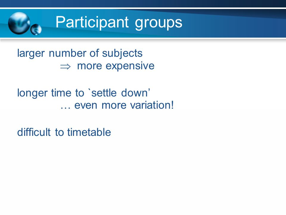 Participant groups larger number of subjects  more expensive