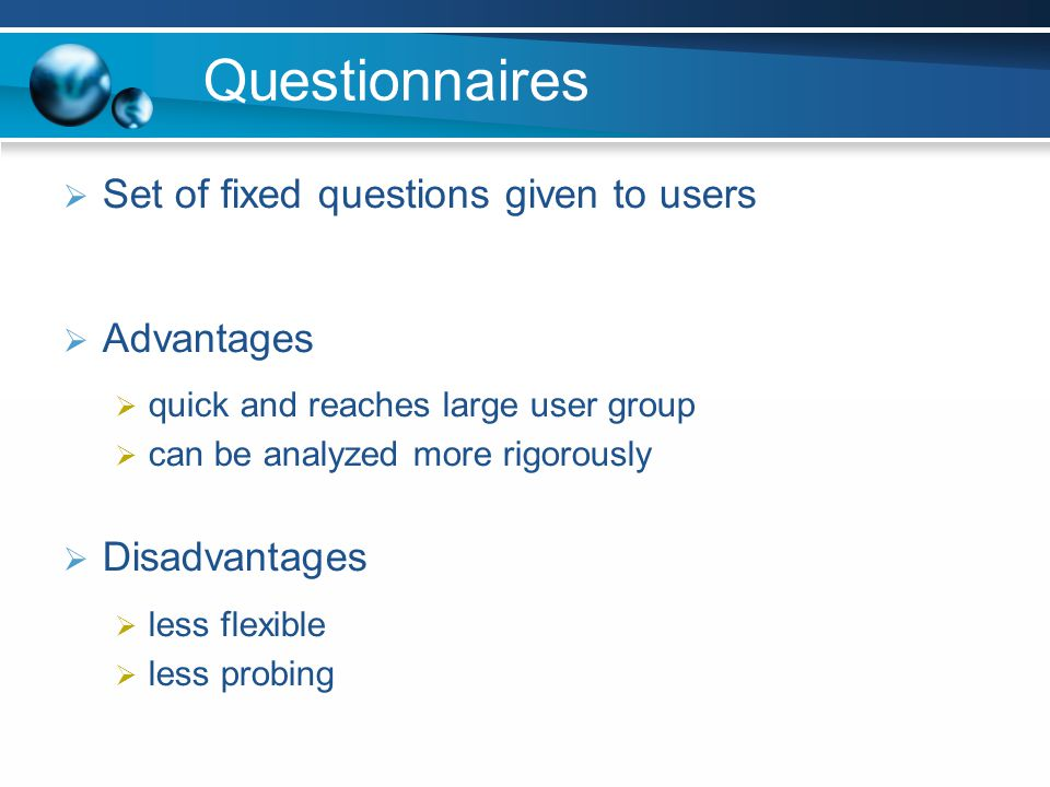 Questionnaires Set of fixed questions given to users Advantages