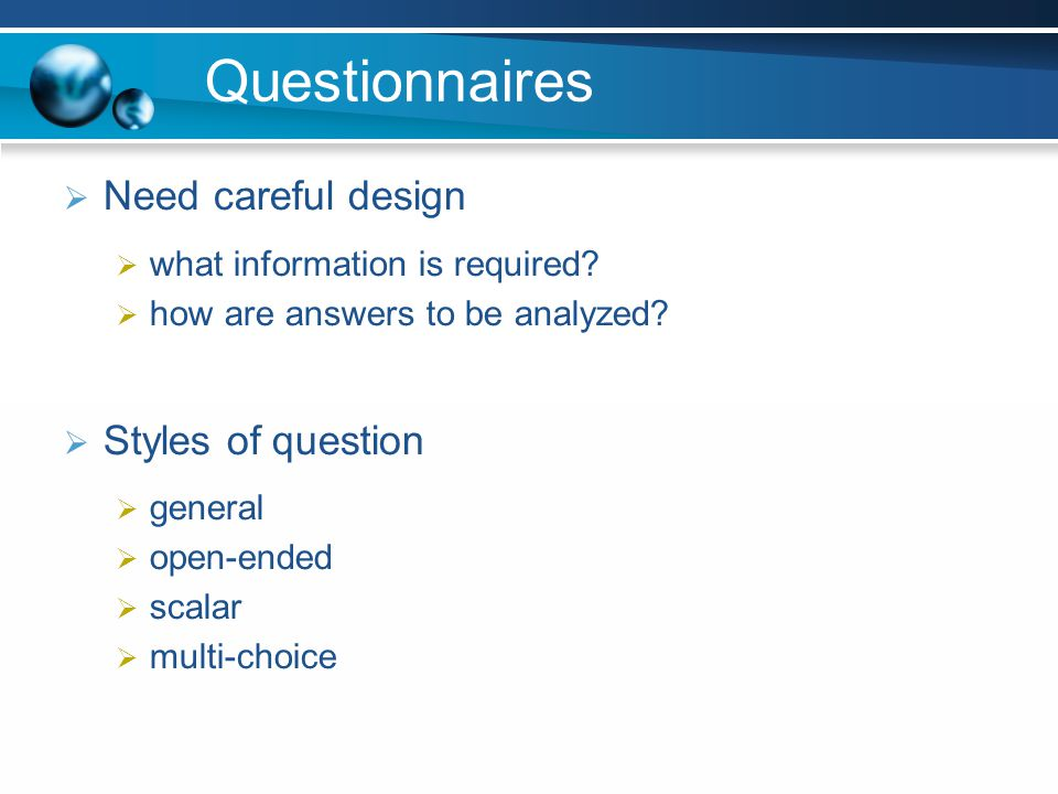 Questionnaires Need careful design Styles of question