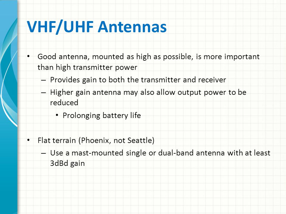 VHF/UHF Antennas Good antenna, mounted as high as possible, is more important than high transmitter power.