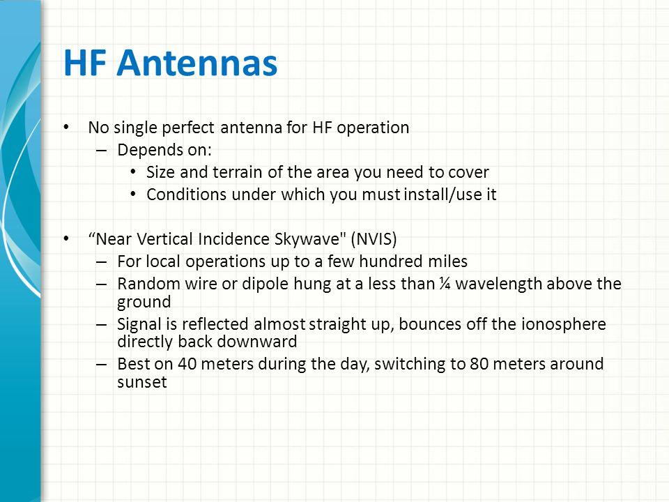 HF Antennas No single perfect antenna for HF operation Depends on: