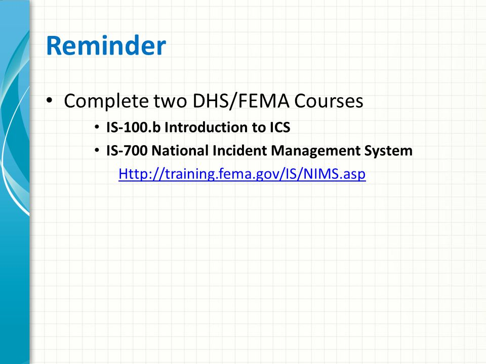 Reminder Complete two DHS/FEMA Courses IS-100.b Introduction to ICS
