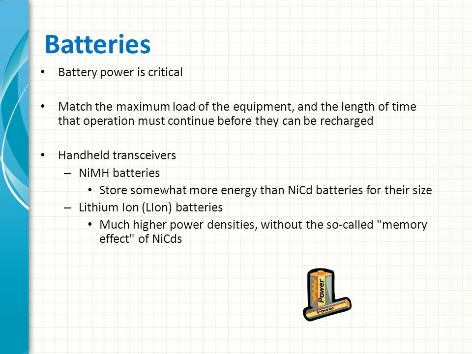 Batteries Battery power is critical