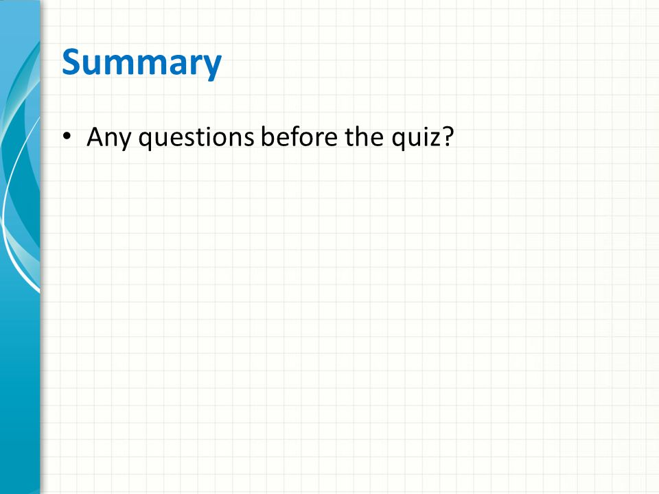Summary Any questions before the quiz