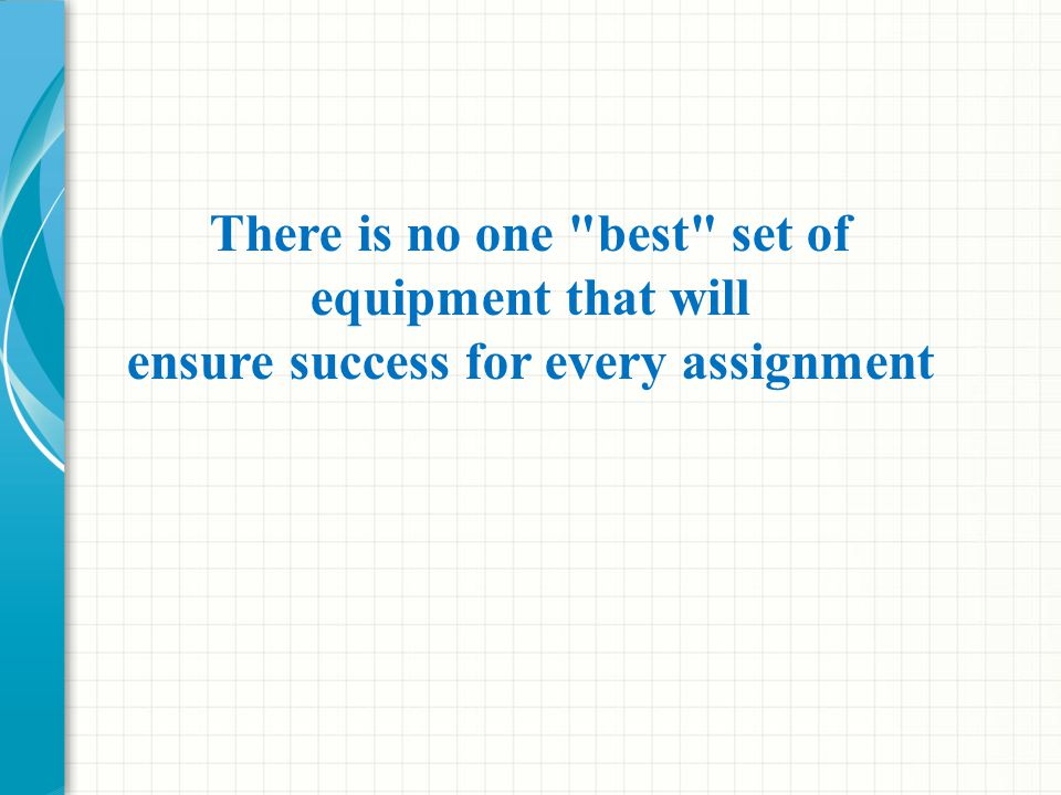 There is no one best set of equipment that will