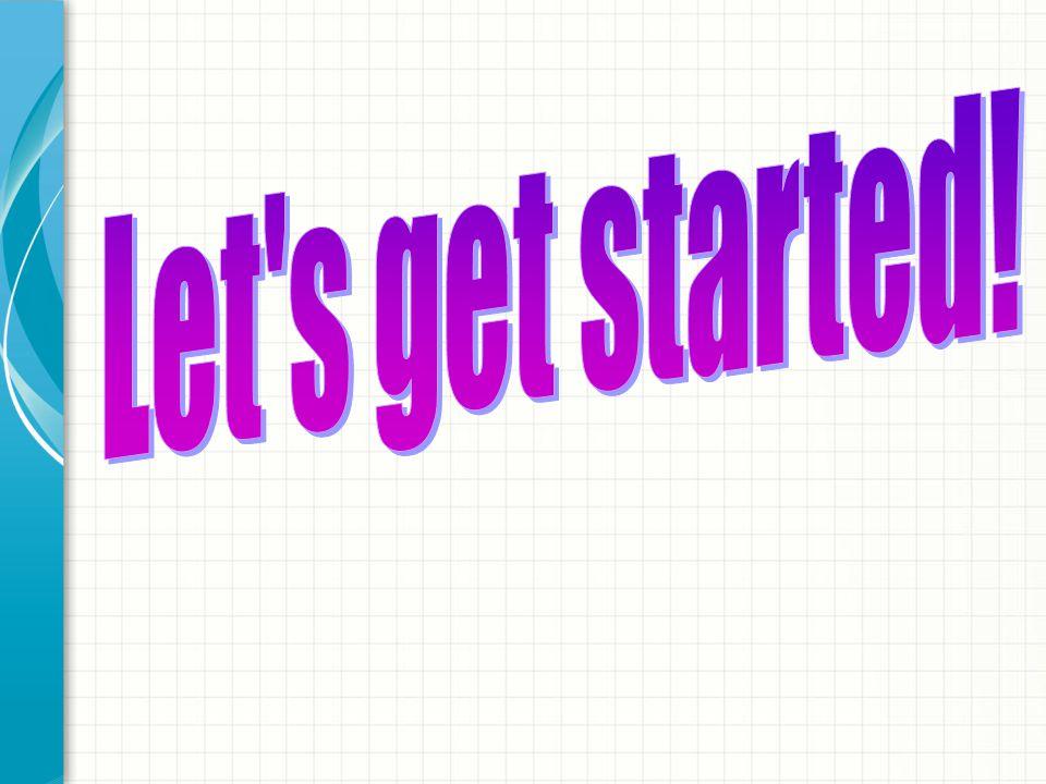 Let s get started!