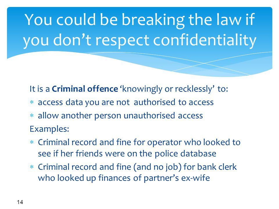 You could be breaking the law if you don't respect confidentiality