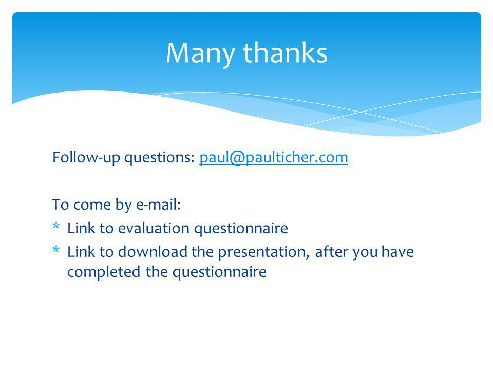 Many thanks Follow-up questions: paul@paulticher.com