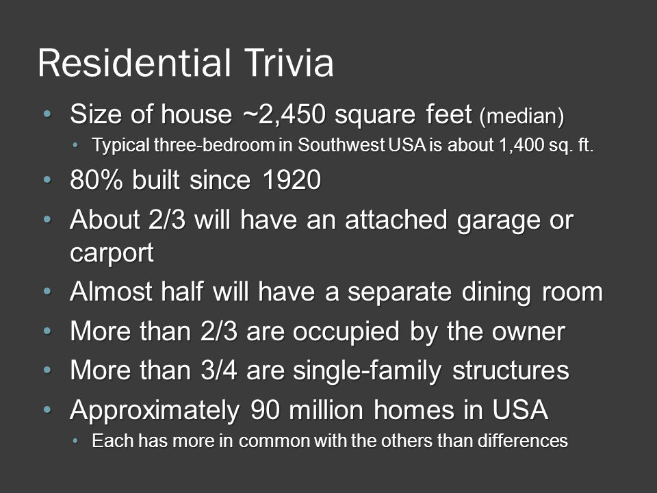 Residential Trivia Size of house ~2,450 square feet (median)