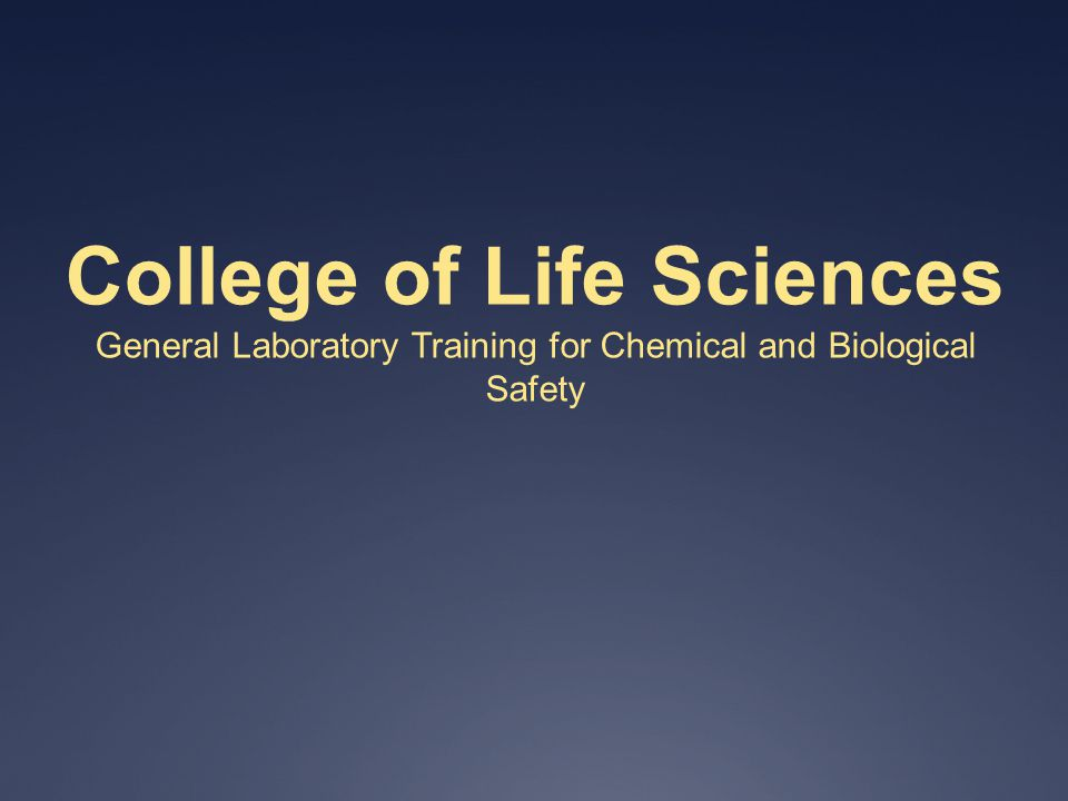 College of Life Sciences General Laboratory Training for Chemical and Biological Safety