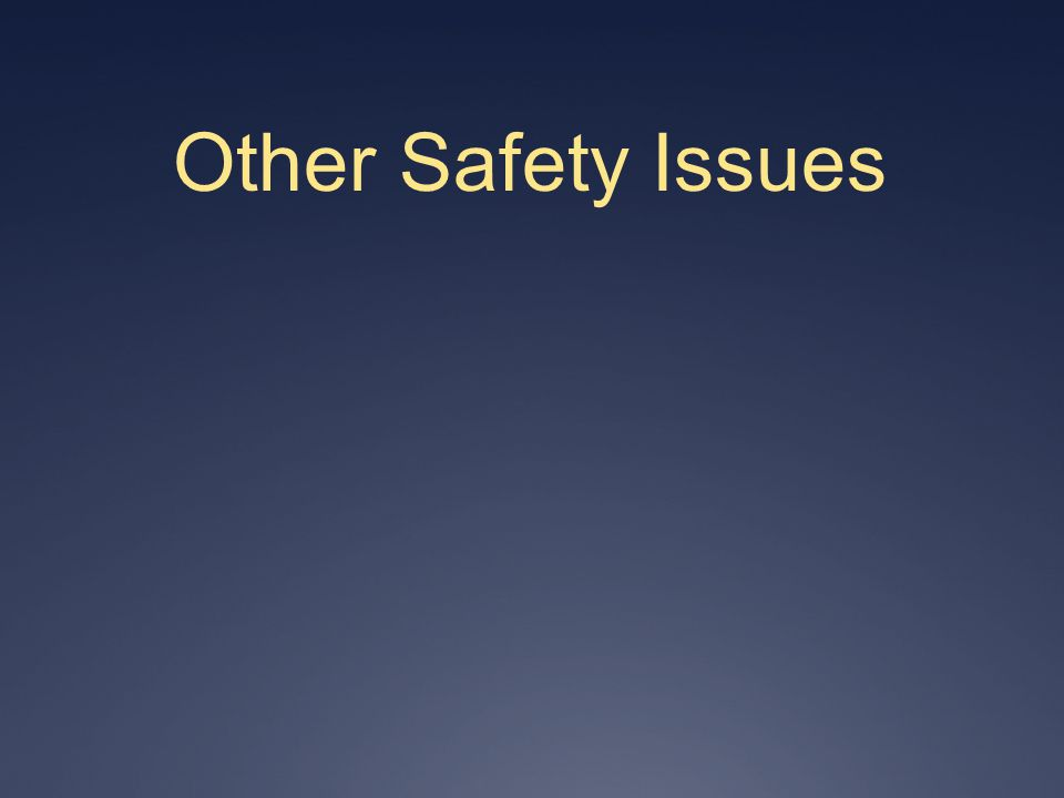 Other Safety Issues
