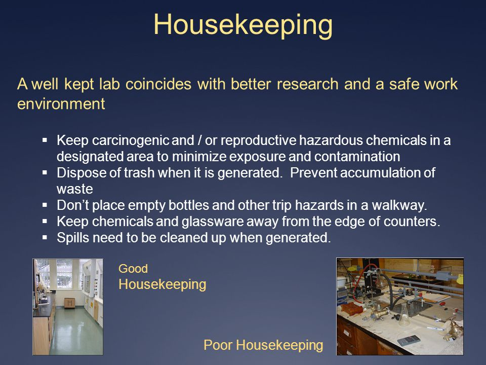 Housekeeping A well kept lab coincides with better research and a safe work environment.