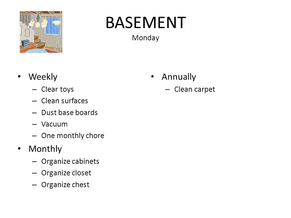 BASEMENT Monday Weekly Monthly Annually Clear toys Clean surfaces