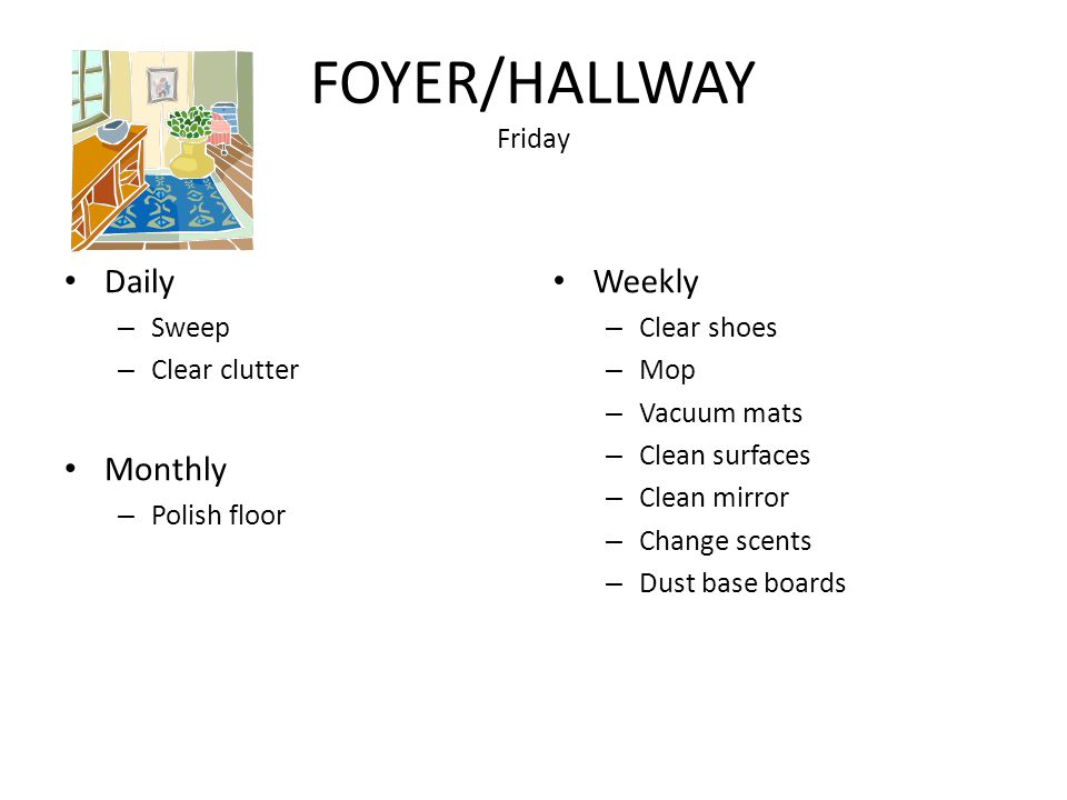 FOYER/HALLWAY Friday Daily Monthly Weekly Sweep Clear clutter