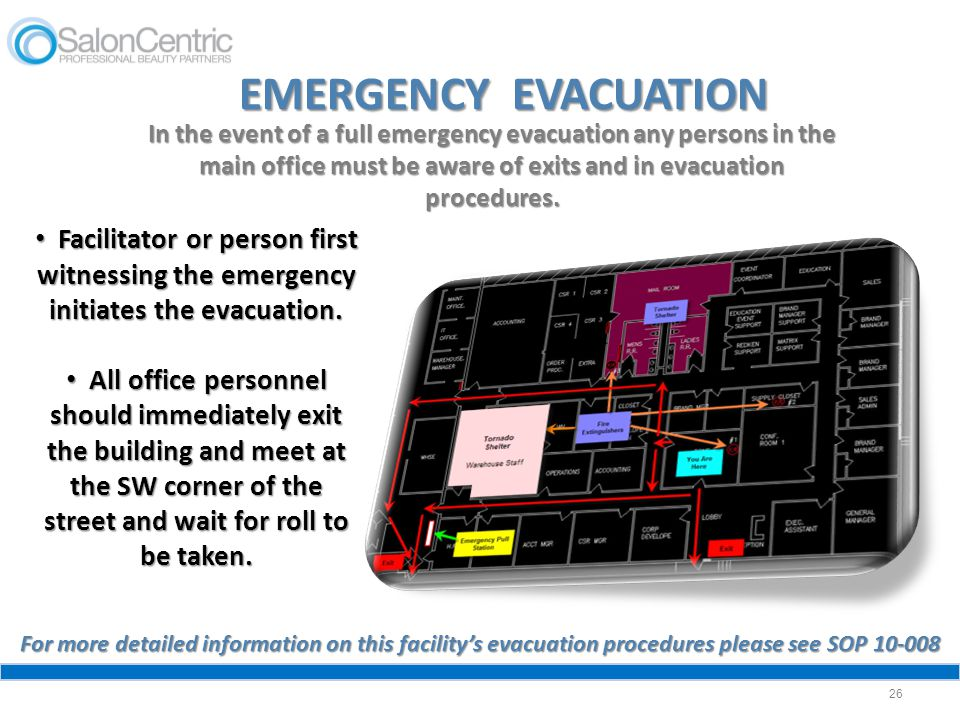 EMERGENCY EVACUATION In the event of a full emergency evacuation any persons in the main office must be aware of exits and in evacuation procedures.