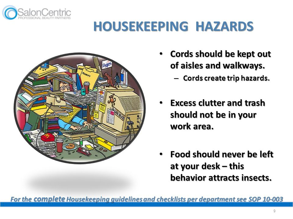 HOUSEKEEPING HAZARDS Cords should be kept out of aisles and walkways.