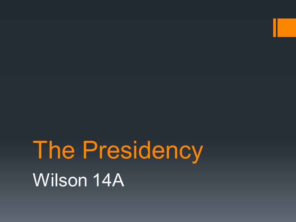 The Presidency Wilson 14A