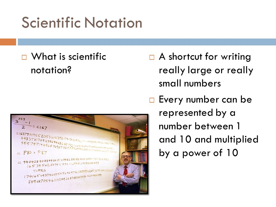 Scientific Notation What is scientific notation