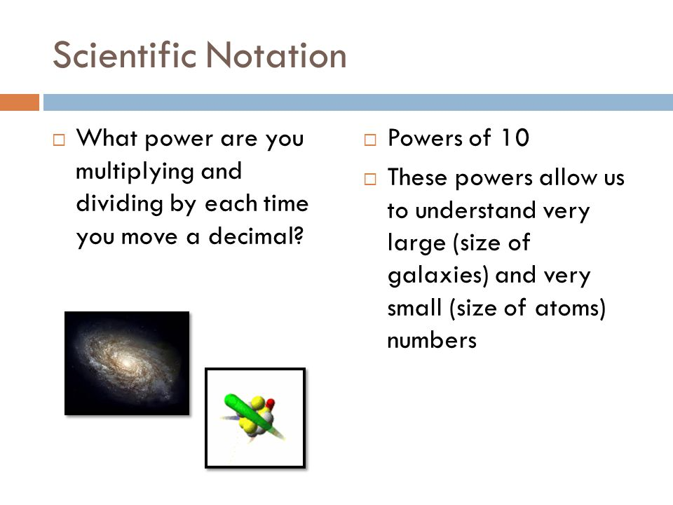Scientific Notation What power are you multiplying and dividing by each time you move a decimal