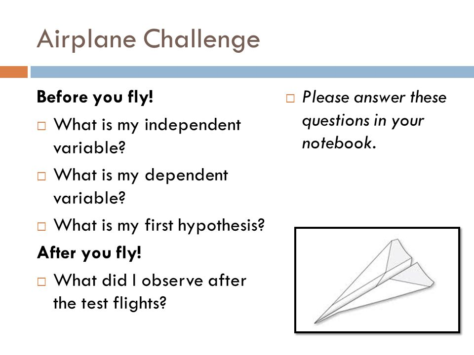 Airplane Challenge Before you fly! What is my independent variable