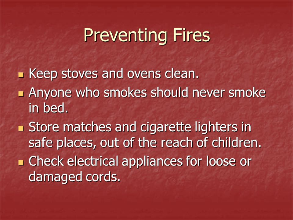 Preventing Fires Keep stoves and ovens clean.