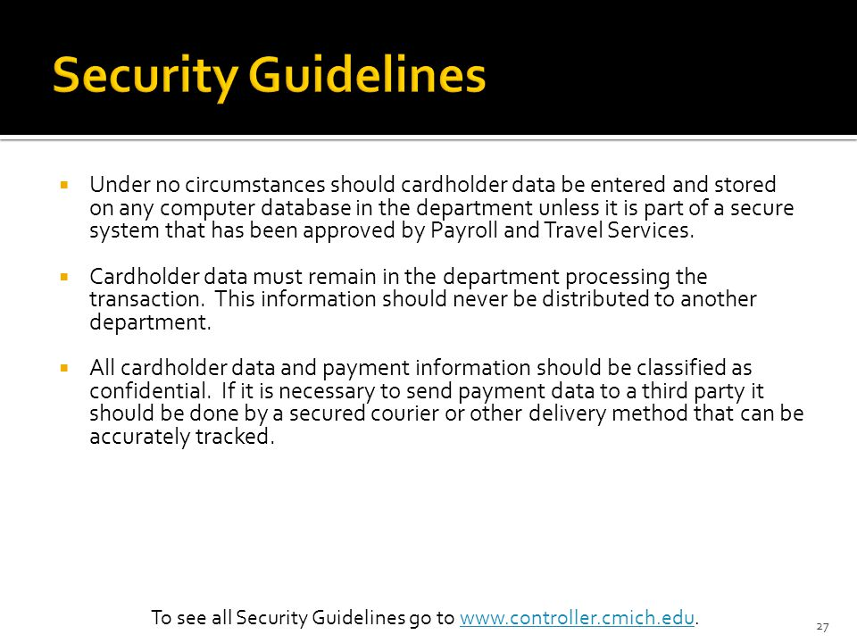 To see all Security Guidelines go to www.controller.cmich.edu.