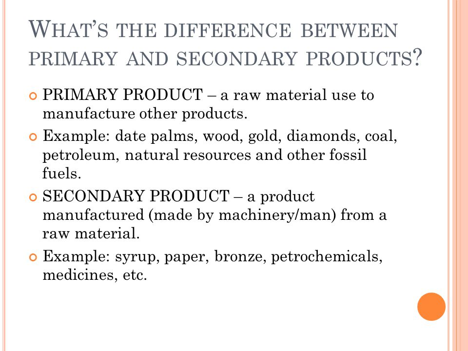 What's the difference between primary and secondary products
