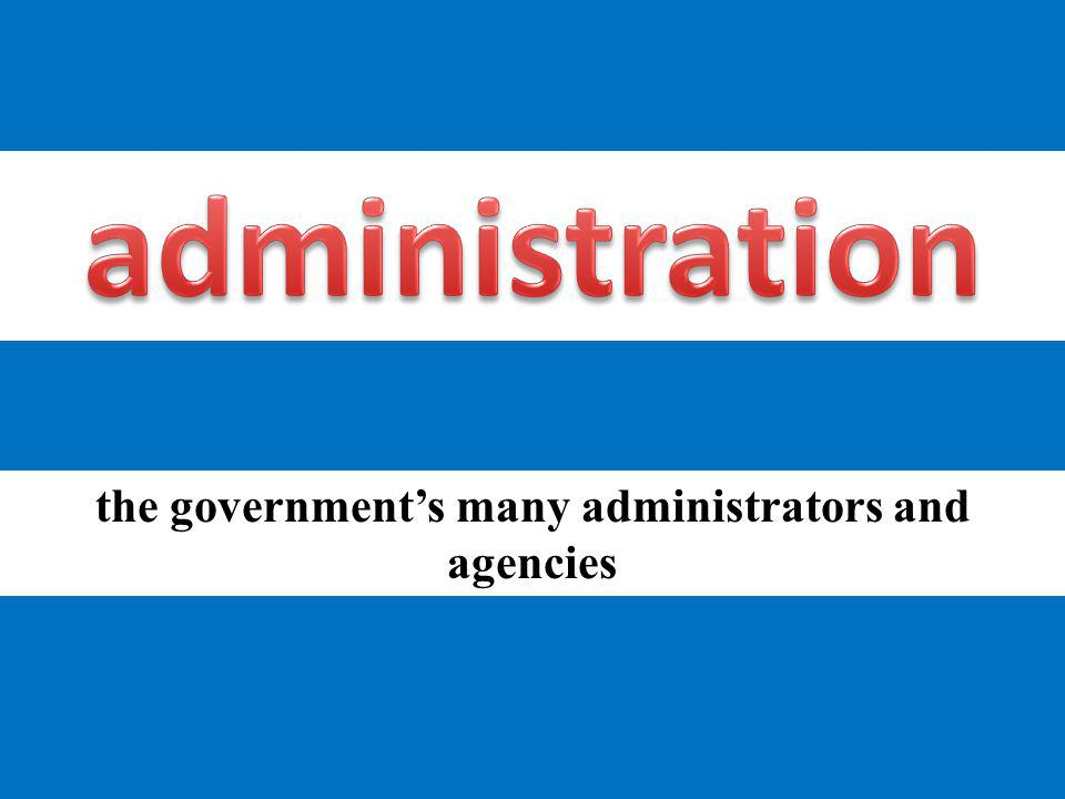 the government's many administrators and agencies