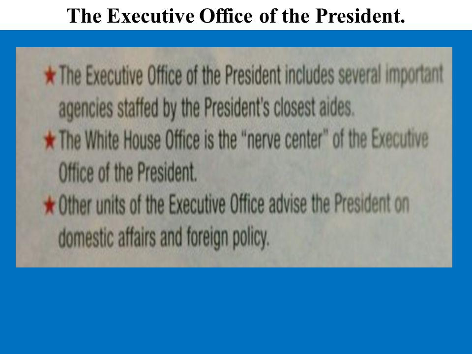 The Executive Office of the President.