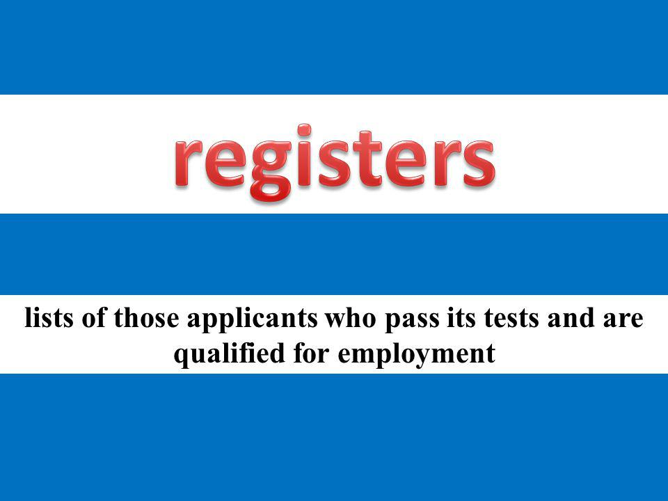 registers lists of those applicants who pass its tests and are qualified for employment