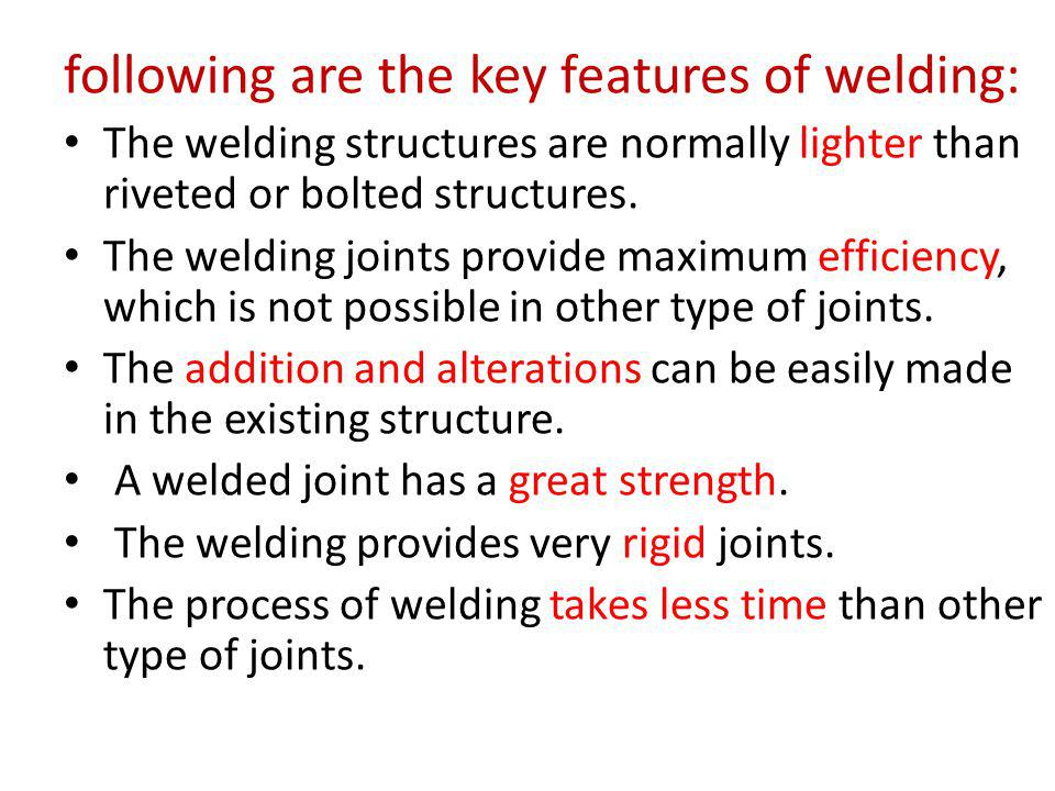 following are the key features of welding: