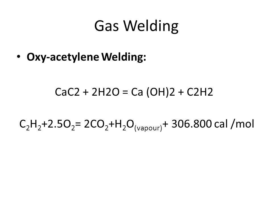 Gas Welding Oxy-acetylene Welding: CaC2 + 2H2O = Ca (OH)2 + C2H2