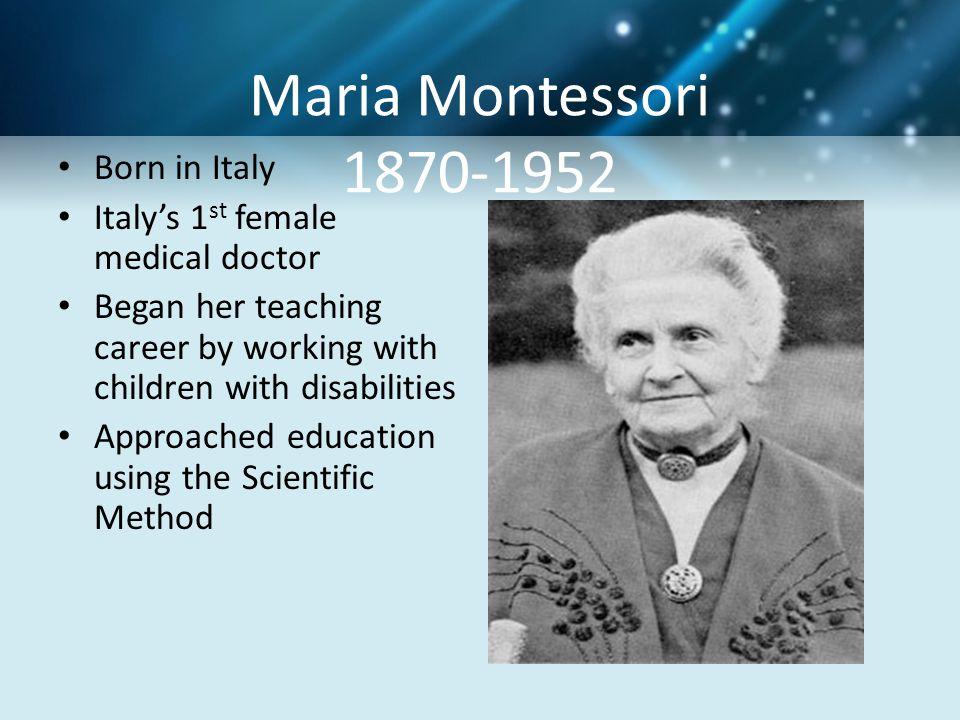 Maria Montessori 1870-1952 Born in Italy
